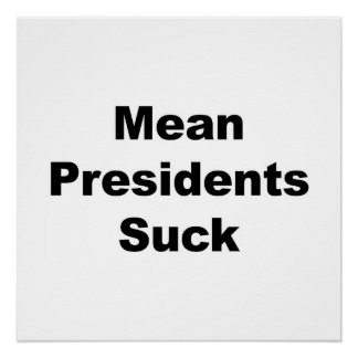 Mean Presidents Suck Poster