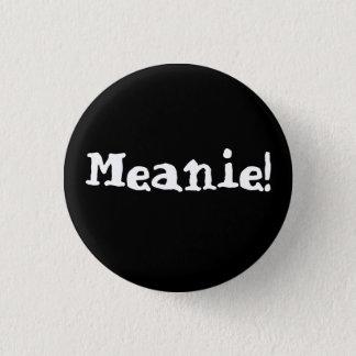 Meanie Button! 1 Inch Round Button