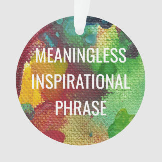 Meaningless Inspirational Phrase Ornament