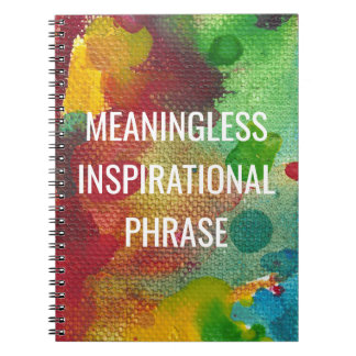 Meaningless Inspirational Phrase Spiral Notebook