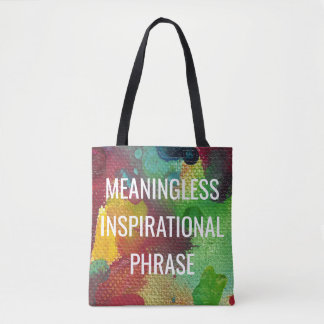 Meaningless Inspirational Phrase Tote Bag