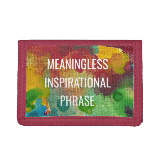Meaningless Inspirational Phrase Trifold Wallets