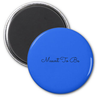 Meant To Be magnet (blue)