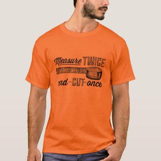 Measure Twice Cut Once Shirt