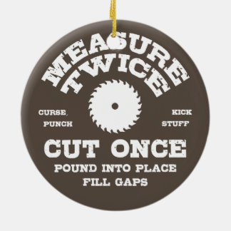 Measure Twice IV Ceramic Ornament