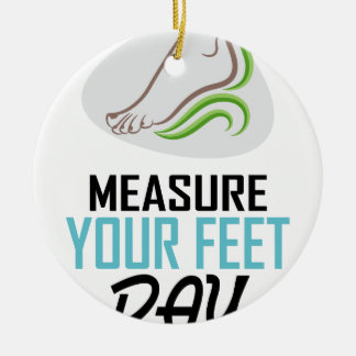 Measure Your Feet Day - Appreciation Day Ceramic Ornament
