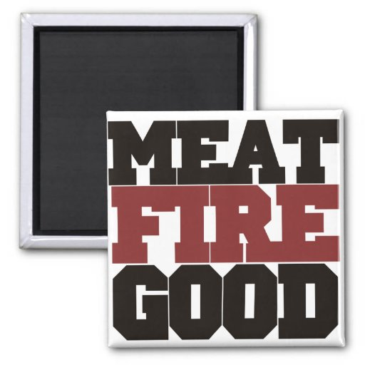 Meat fire GOOD Refrigerator Magnets