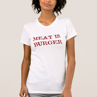 Meat is Burger Shirts