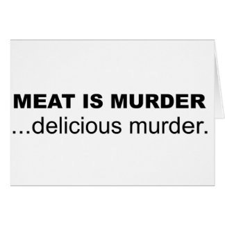 Meat is Murder, Delicious Murder Greeting Card