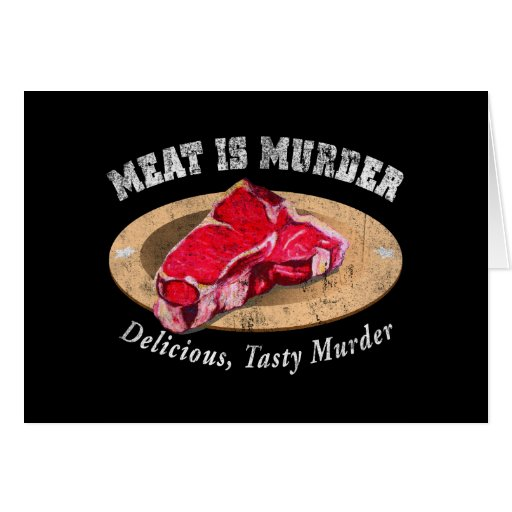 Meat Is Murder - Delicious, Tasty Murder Greeting Cards