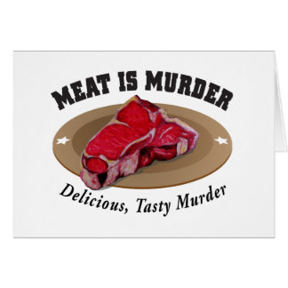 Meat Is Murder - Delicious, Tasty Murder Greeting Card
