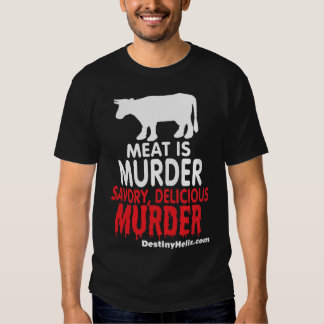 Meat is Murder... Savory, Delicious Murder Shirt