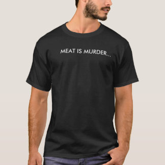 MEAT IS MURDER... T-Shirt
