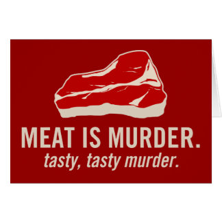 Meat is Murder, Tasty Murder Greeting Card