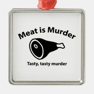 Meat is Murder. Tasty, tasty murder. Metal Ornament