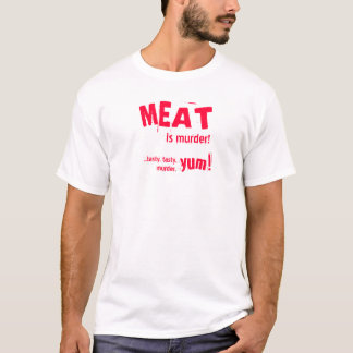 MEAT is murder! ...tasty, tasty murder T-shirt