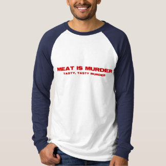 Meat Is Murder. Tasty, Tasty Murder T Shirts