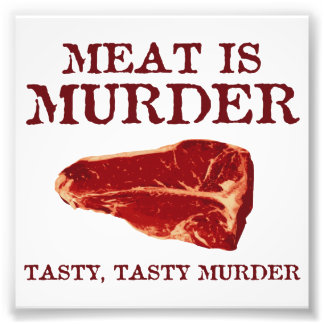 Meat is Tasty Murder Photo Print