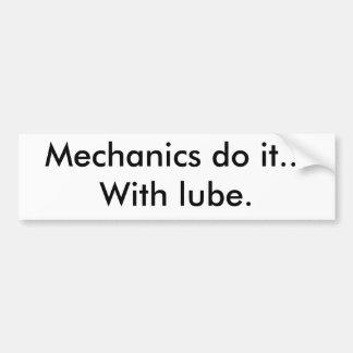 Mechanics do it...With lube. Bumper Sticker