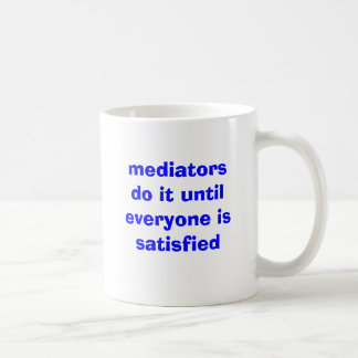 mediators do it until everyone is satisfied coffee mug