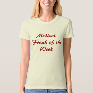 Medical Freak of the Week T-Shirt