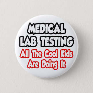 Medical Lab Testing...All The Cool Kids 2 Inch Round Button