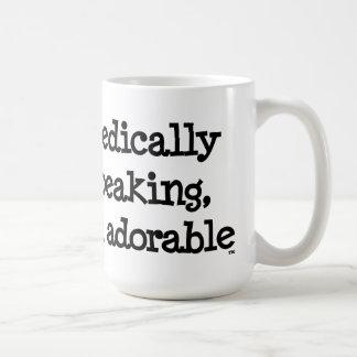 Medically Speaking, I'm Adorable™ Funny Quote Mug