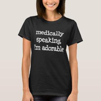 Medically Speaking, I'm Adorable™ T-Shirt
