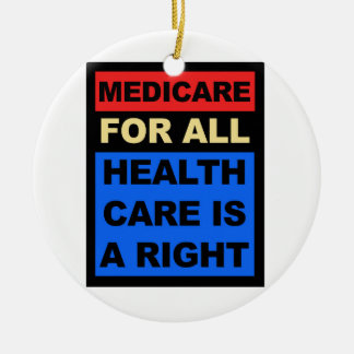 Medicare for All - Healthcare is a Right Ceramic Ornament