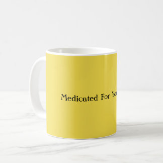 Medicated For Your Safety Coffee Mug