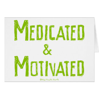 Medicated & Motivated Card