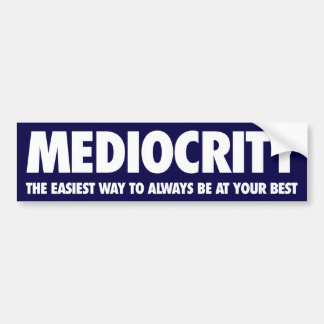 Mediocrity Bumper Sticker