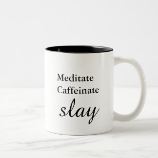 Meditate. Caffeinate. Slay. Two-Tone Coffee Mug