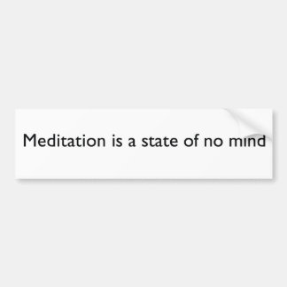 """Meditation is a state of mind"" Bumper sticker"