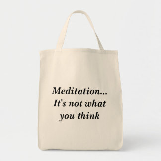 Meditation...It's not what you think Grocery Tote Bag
