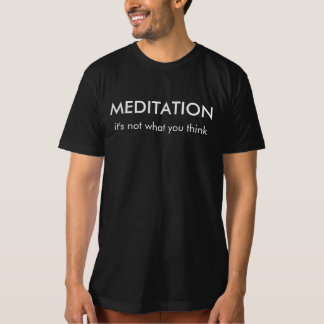 Meditation: it's not what you think | T-Shirt