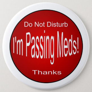 Meds-passing 6 Inch Round Button