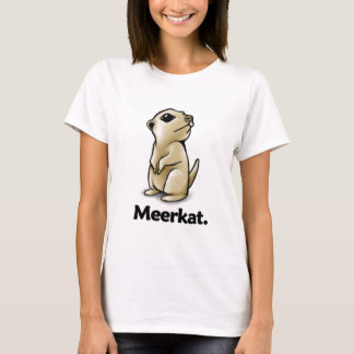 Meerkat Meerkat. T-Shirt