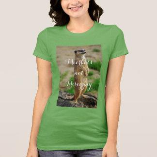 Meerkats Not Misogyny T-Shirt