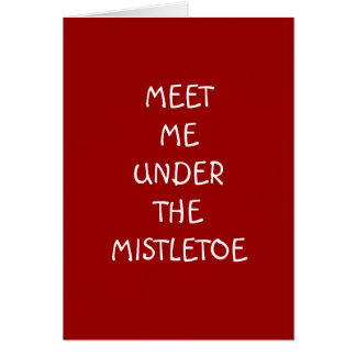 MEET ME UNDER THE MISTLETOE FOR A MERRY CHRISTMAS CARD
