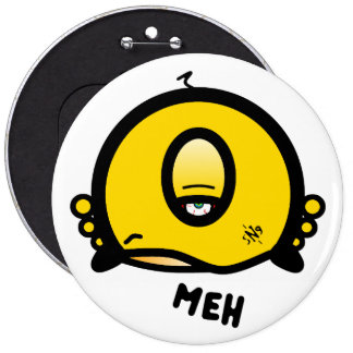 Meh (& the cool round thing with one eye) 6 inch round button