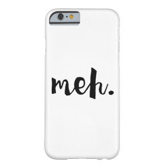 """""""Meh."""" - Un-motivational Funny Quote Barely There iPhone 6 Case"""