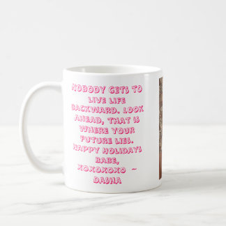 melanarosana, Nobody gets to live life backward... Coffee Mug