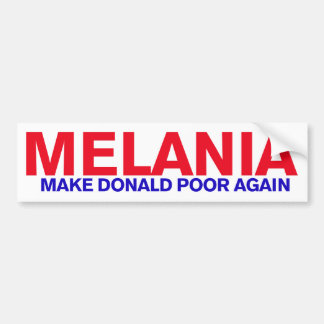 Melania - Make Donald poor again Bumper Sticker