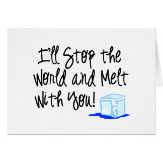 Melt with you! greeting card