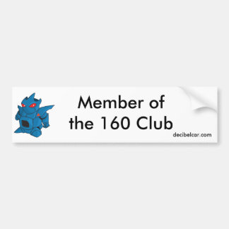 Member of the 160 Club.. Bumper Sticker
