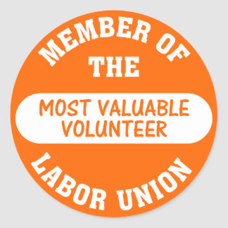 Member of the most valuable volunteer labor union round sticker
