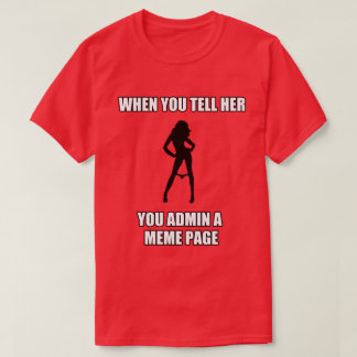 Meme Page Admin, Sexy, Funny T-Shirt