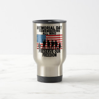 Memorial Day Remembering all who preserve our free Travel Mug