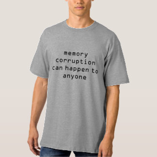 Memory corruption can happen to anyone T-Shirt